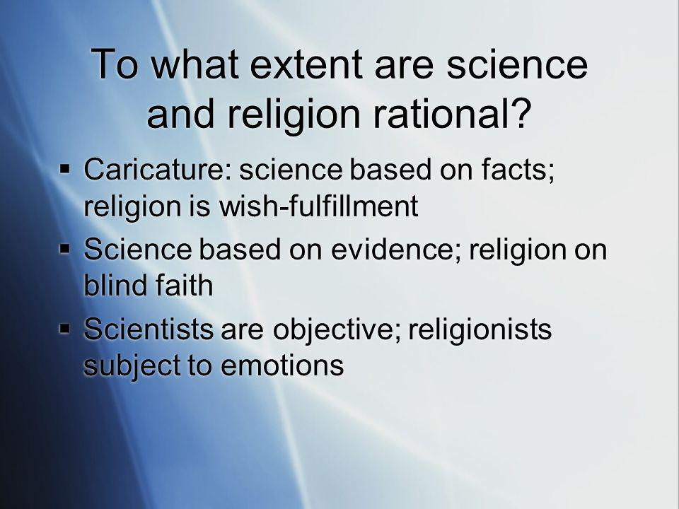 To what extent are science and religion rational.
