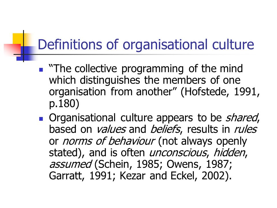 Definitions of organisational culture The collective programming of the mind which distinguishes the members of one organisation from another (Hofsted