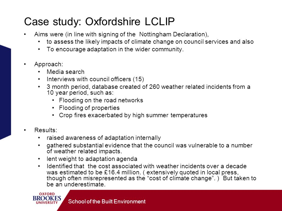 School of the Built Environment Case study: Oxfordshire LCLIP Aims were (in line with signing of the Nottingham Declaration), to assess the likely impacts of climate change on council services and also To encourage adaptation in the wider community.