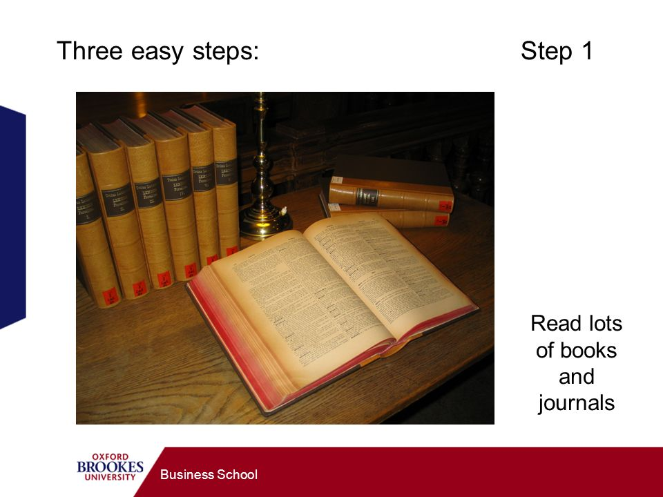 Business School Three easy steps: Step 1 Read lots of books and journals