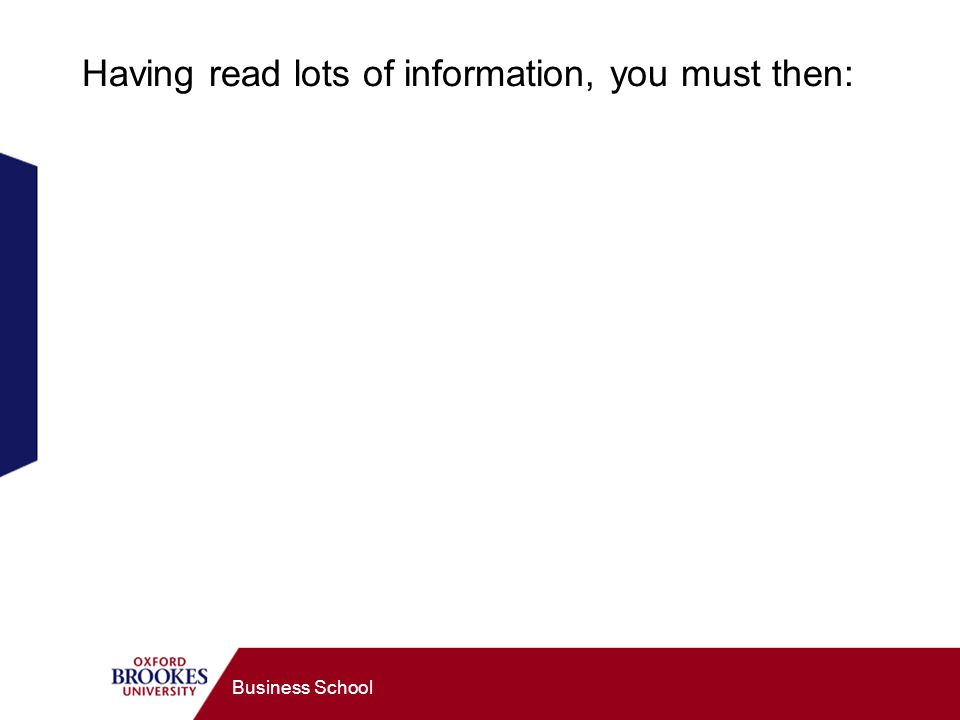 Business School Having read lots of information, you must then: