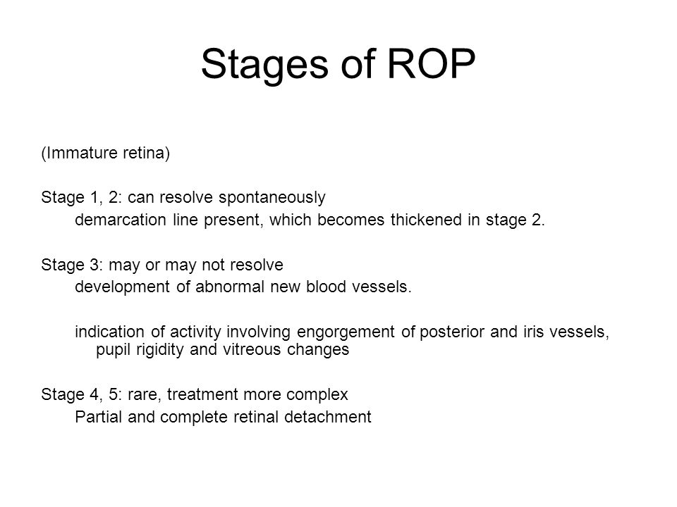 Stages of ROP (Immature retina) Stage 1, 2: can resolve spontaneously demarcation line present, which becomes thickened in stage 2.