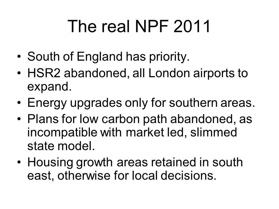 The real NPF 2011 South of England has priority. HSR2 abandoned, all London airports to expand. Energy upgrades only for southern areas. Plans for low