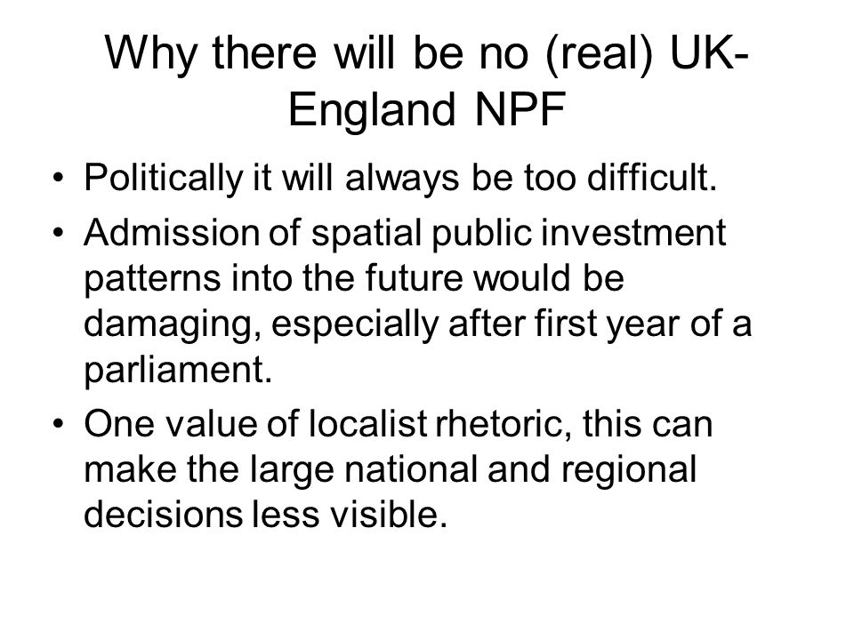 Why there will be no (real) UK- England NPF Politically it will always be too difficult. Admission of spatial public investment patterns into the futu