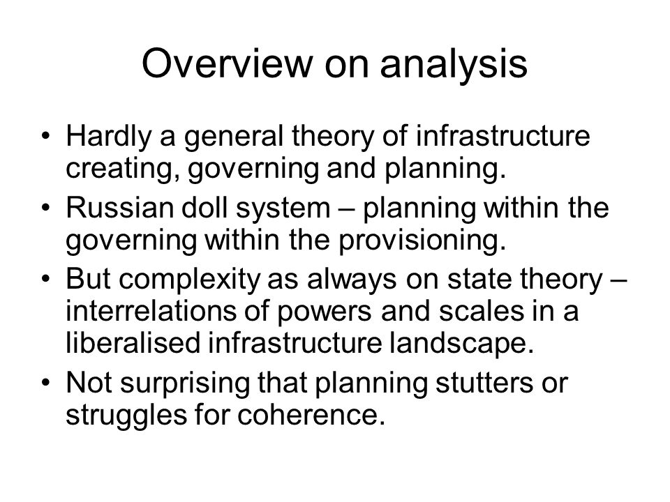 Overview on analysis Hardly a general theory of infrastructure creating, governing and planning. Russian doll system – planning within the governing w