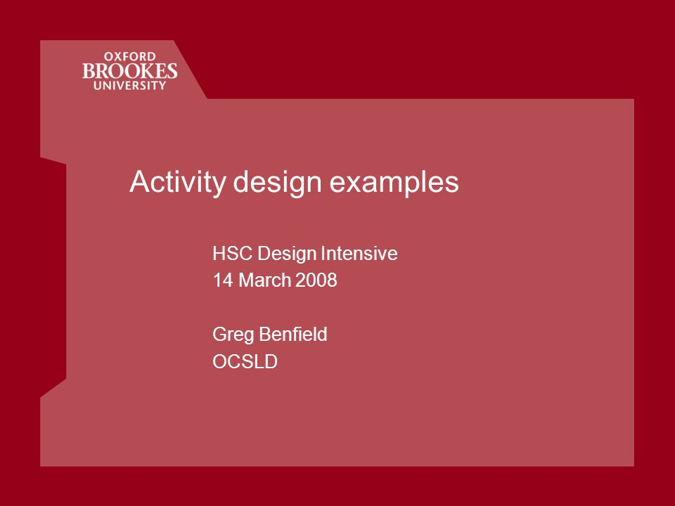 Activity design examples HSC Design Intensive 14 March 2008 Greg Benfield OCSLD