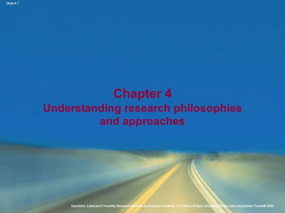 Slide 4.1 Saunders, Lewis and Thornhill, Research Methods for Business Students, 5 th Edition, © Mark Saunders, Philip Lewis and Adrian Thornhill 2009