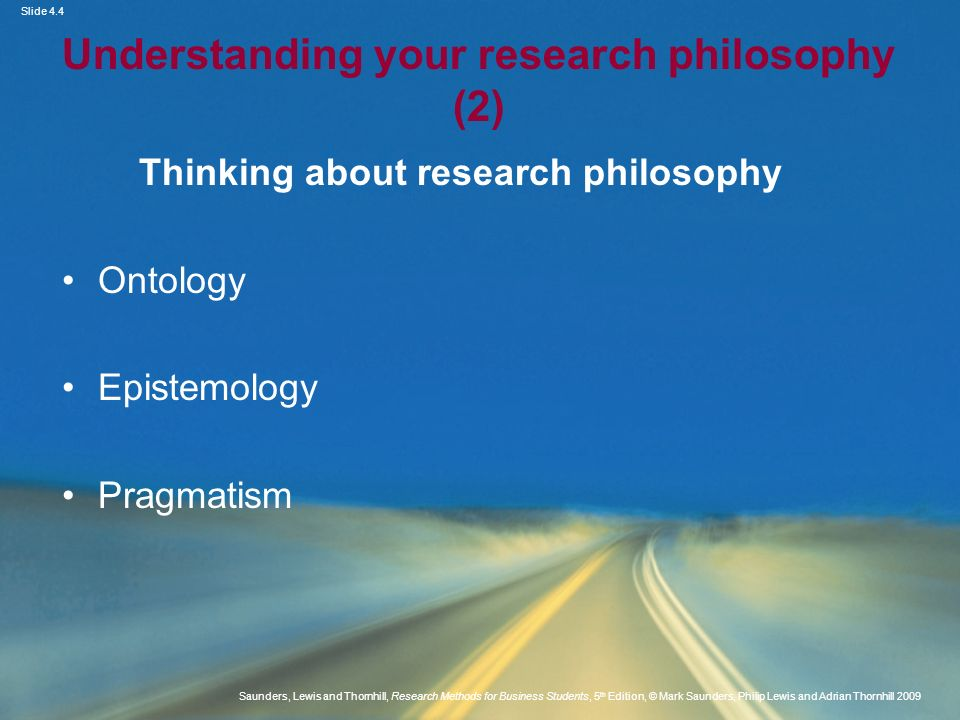 Slide 4.4 Saunders, Lewis and Thornhill, Research Methods for Business Students, 5 th Edition, © Mark Saunders, Philip Lewis and Adrian Thornhill 2009