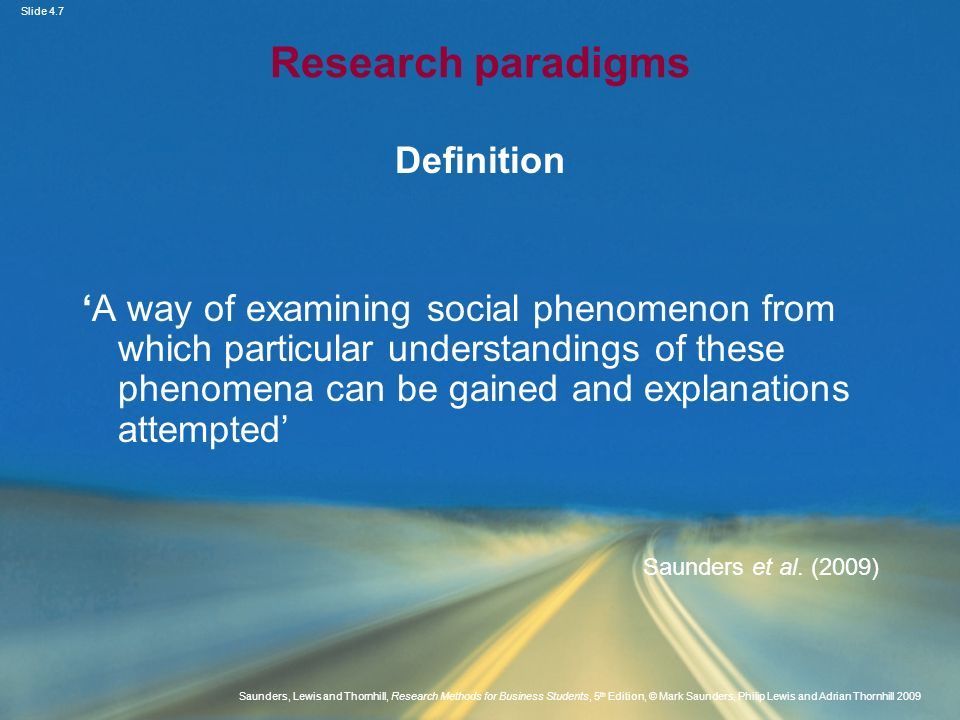 Slide 4.7 Saunders, Lewis and Thornhill, Research Methods for Business Students, 5 th Edition, © Mark Saunders, Philip Lewis and Adrian Thornhill 2009