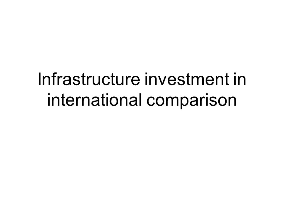 Infrastructure investment in international comparison