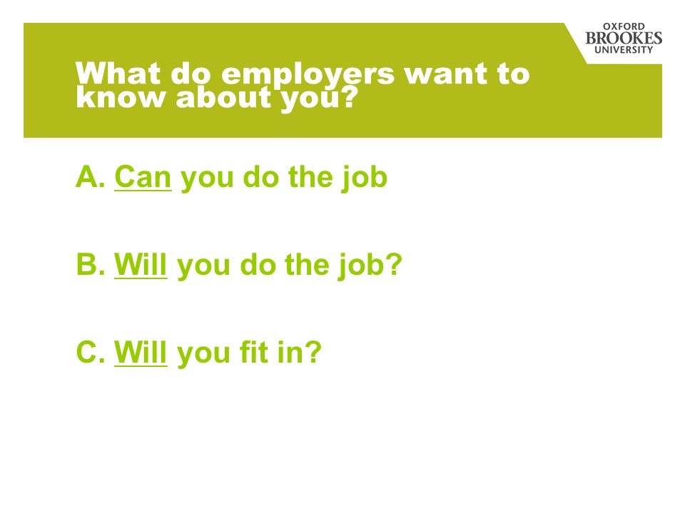 What do employers want to know about you.A. Can you do the job B.