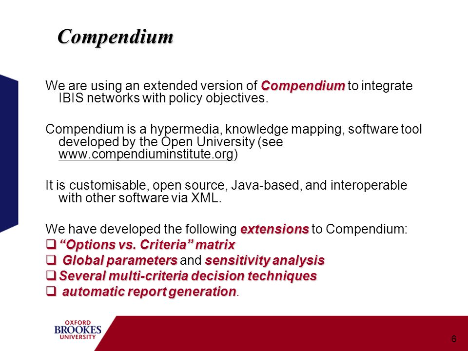 6 Compendium We are using an extended version of Compendium to integrate IBIS networks with policy objectives. Compendium is a hypermedia, knowledge m