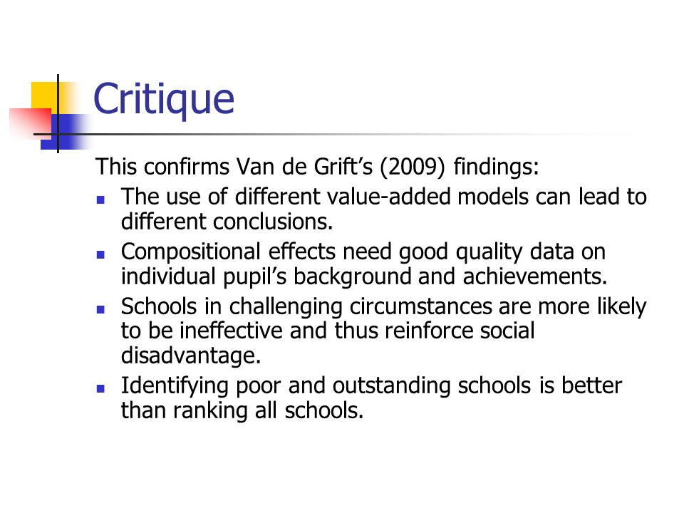Critique This confirms Van de Grifts (2009) findings: The use of different value-added models can lead to different conclusions. Compositional effects