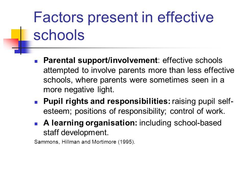 Factors present in effective schools Parental support/involvement: effective schools attempted to involve parents more than less effective schools, wh