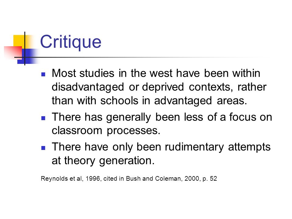 Critique Most studies in the west have been within disadvantaged or deprived contexts, rather than with schools in advantaged areas. There has general