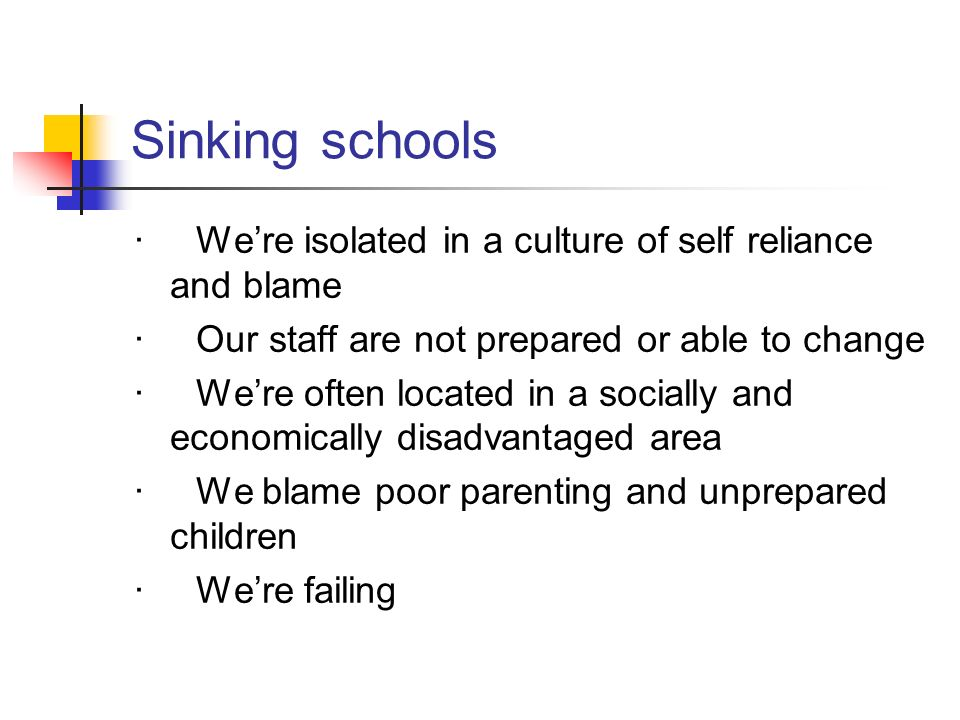 Sinking schools · Were isolated in a culture of self reliance and blame · Our staff are not prepared or able to change · Were often located in a socia