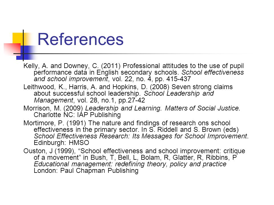 References Kelly, A. and Downey, C. (2011) Professional attitudes to the use of pupil performance data in English secondary schools. School effectiven