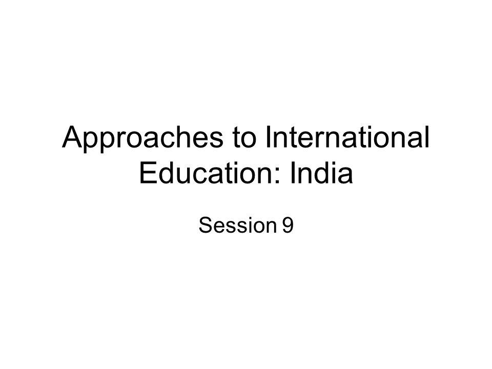 Approaches to International Education: India Session 9