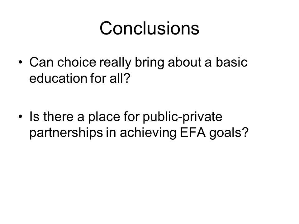 Conclusions Can choice really bring about a basic education for all? Is there a place for public-private partnerships in achieving EFA goals?