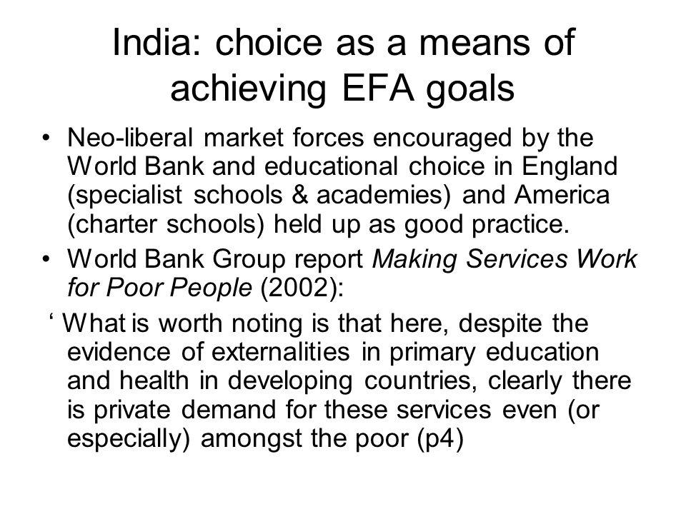 India: choice as a means of achieving EFA goals Neo-liberal market forces encouraged by the World Bank and educational choice in England (specialist s