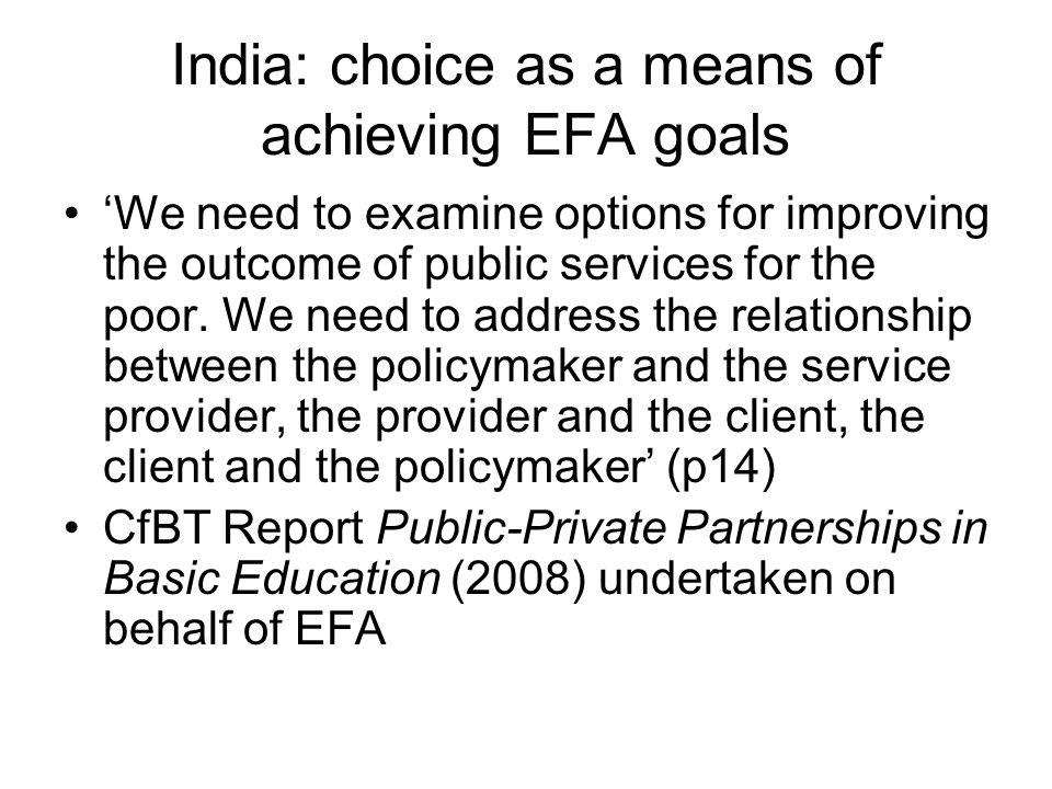 India: choice as a means of achieving EFA goals We need to examine options for improving the outcome of public services for the poor. We need to addre