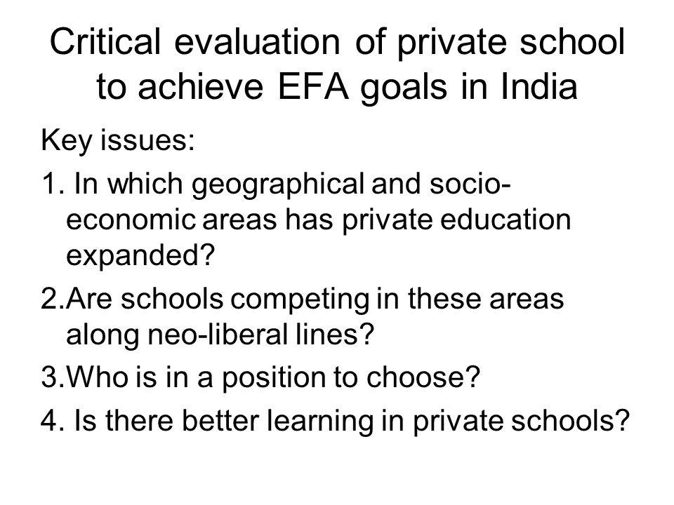 Critical evaluation of private school to achieve EFA goals in India Key issues: 1. In which geographical and socio- economic areas has private educati
