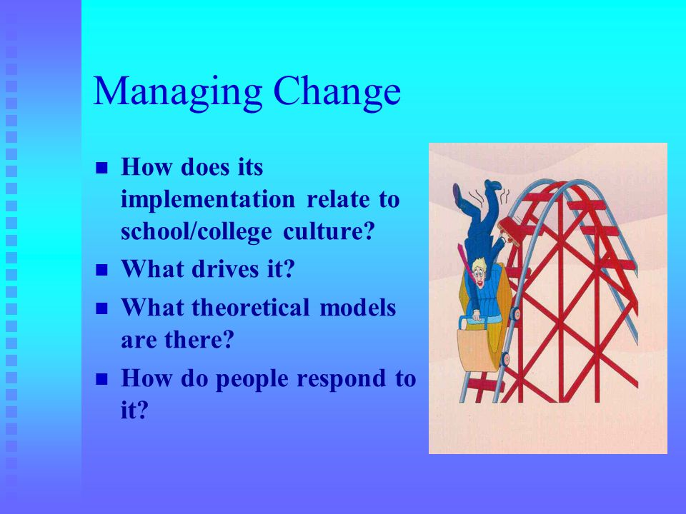 How does its implementation relate to school/college culture? What drives it? What theoretical models are there? How do people respond to it?