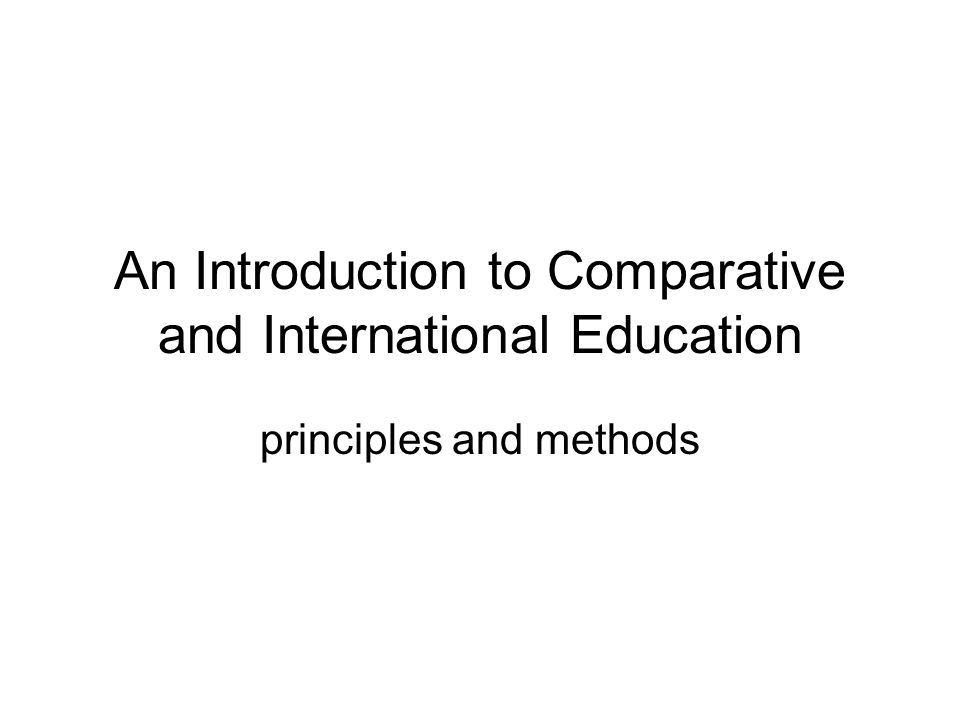 An Introduction to Comparative and International Education principles and methods
