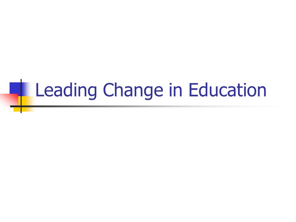 Leading Change in Education
