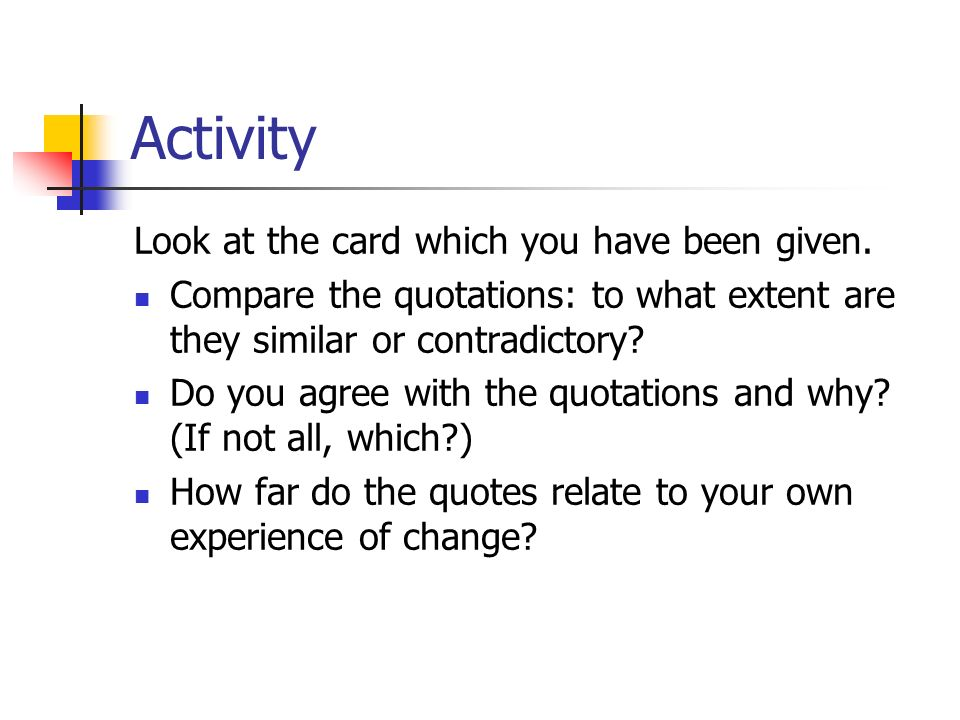 Activity Look at the card which you have been given. Compare the quotations: to what extent are they similar or contradictory? Do you agree with the q