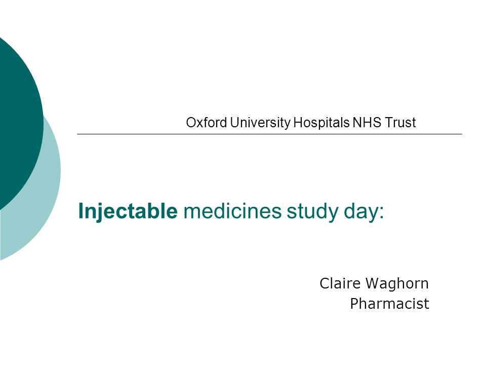 Oxford University Hospitals NHS Trust Injectable medicines study day: Claire Waghorn Pharmacist