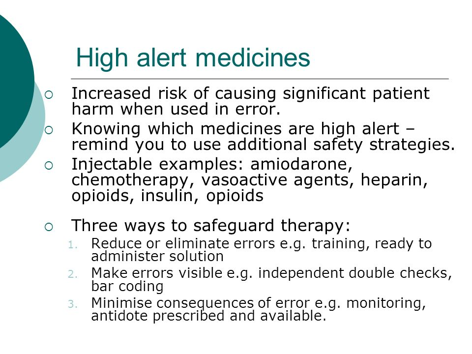 High alert medicines Increased risk of causing significant patient harm when used in error. Knowing which medicines are high alert – remind you to use