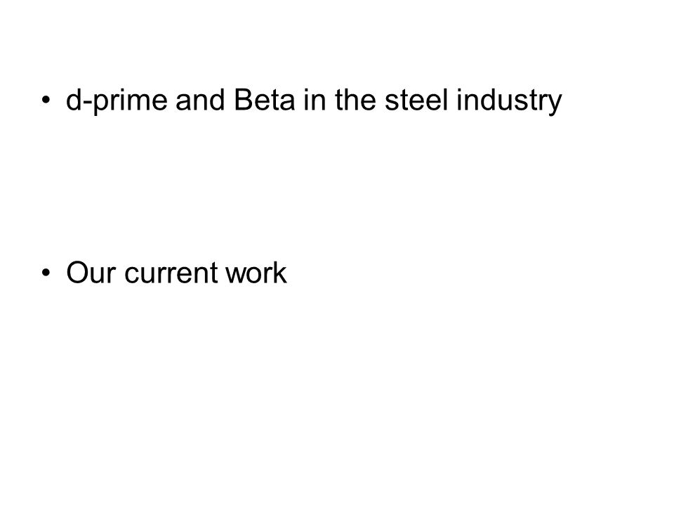 d-prime and Beta in the steel industry Our current work