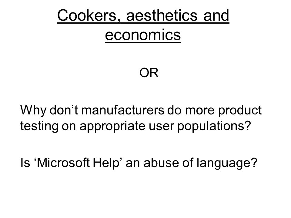 Cookers, aesthetics and economics OR Why dont manufacturers do more product testing on appropriate user populations? Is Microsoft Help an abuse of lan