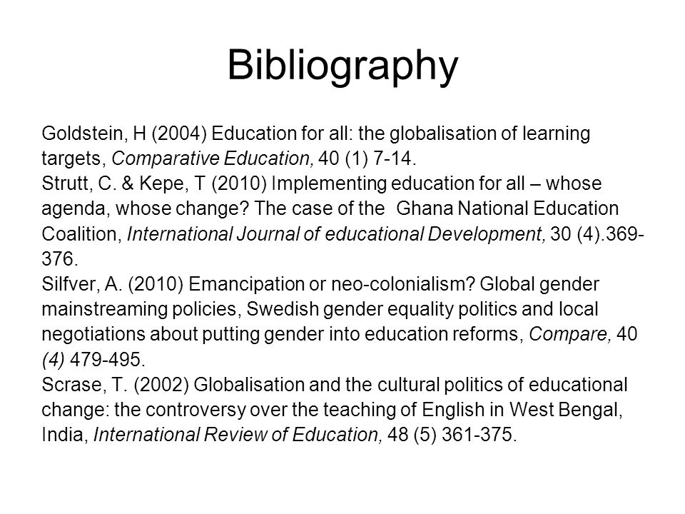 Bibliography Goldstein, H (2004) Education for all: the globalisation of learning targets, Comparative Education, 40 (1) 7-14.