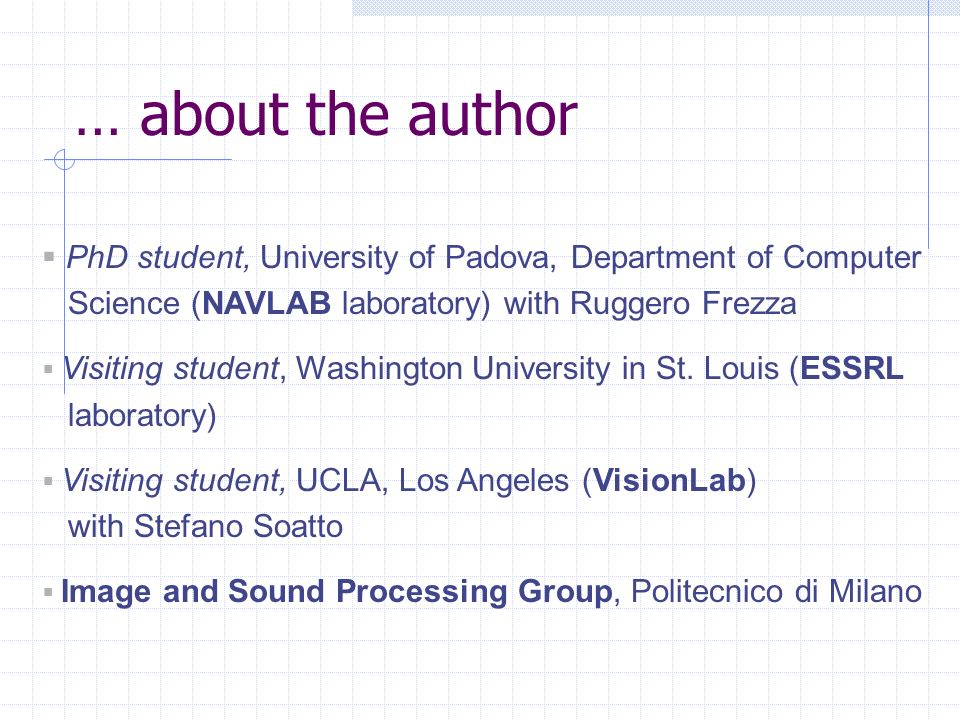 … about the author PhD student, University of Padova, Department of Computer Science (NAVLAB laboratory) with Ruggero Frezza Visiting student, Washington University in St.