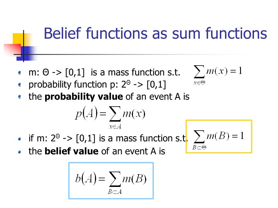 Belief functions as sum functions if m: 2 Θ -> [0,1] is a mass function s.t.