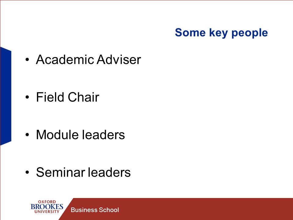 Business School Some key people Academic Adviser Field Chair Module leaders Seminar leaders