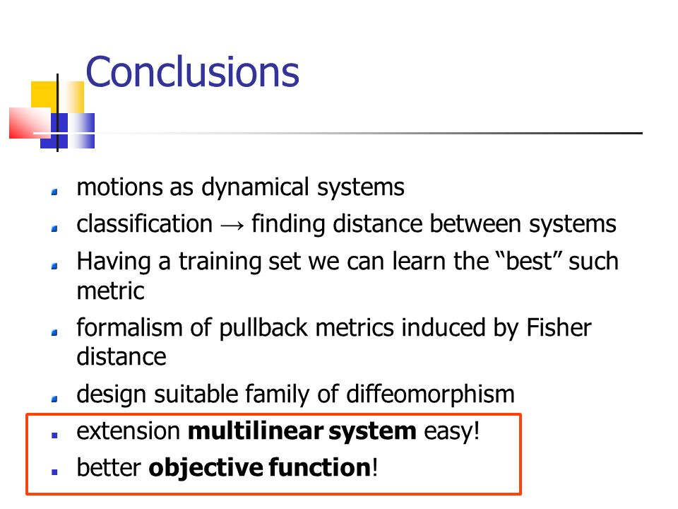 Conclusions motions as dynamical systems classification finding distance between systems Having a training set we can learn the best such metric forma