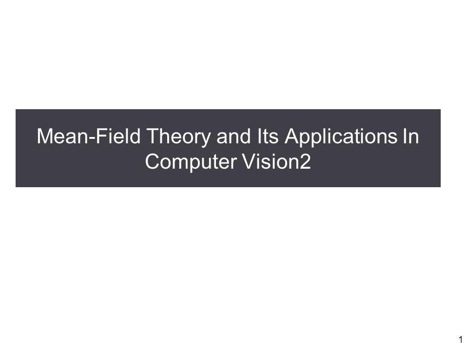 Mean-Field Theory and Its Applications In Computer Vision2 1