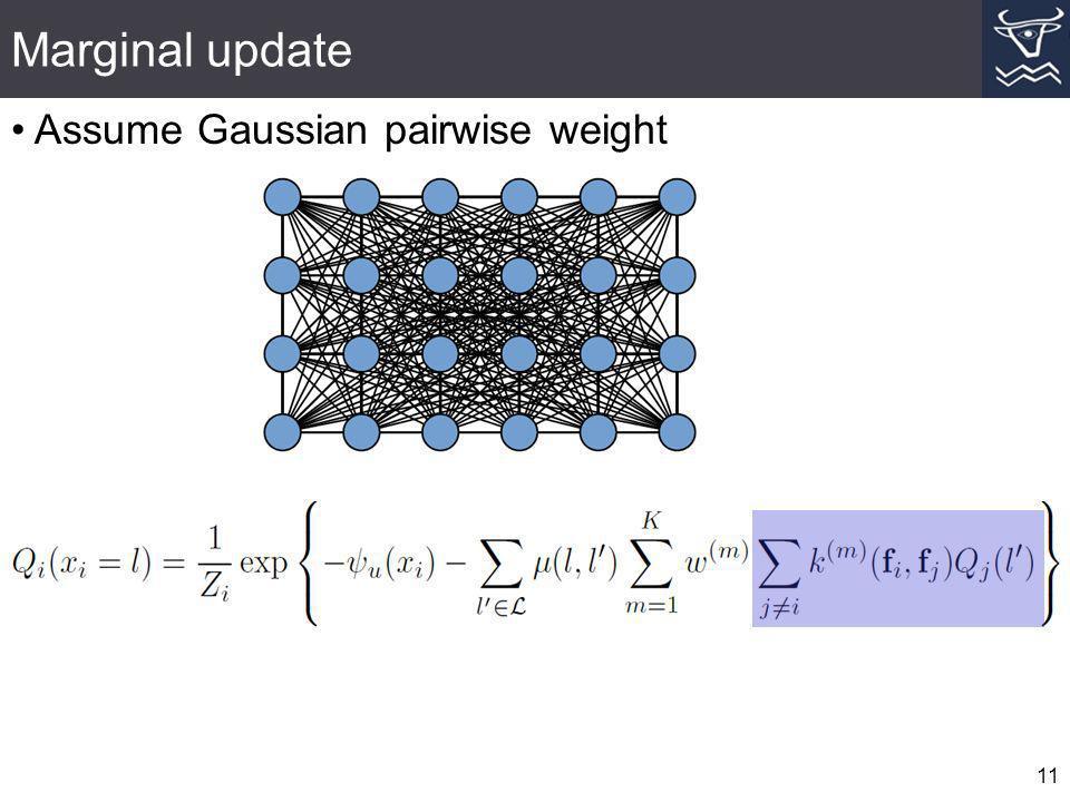 Marginal update 11 Assume Gaussian pairwise weight