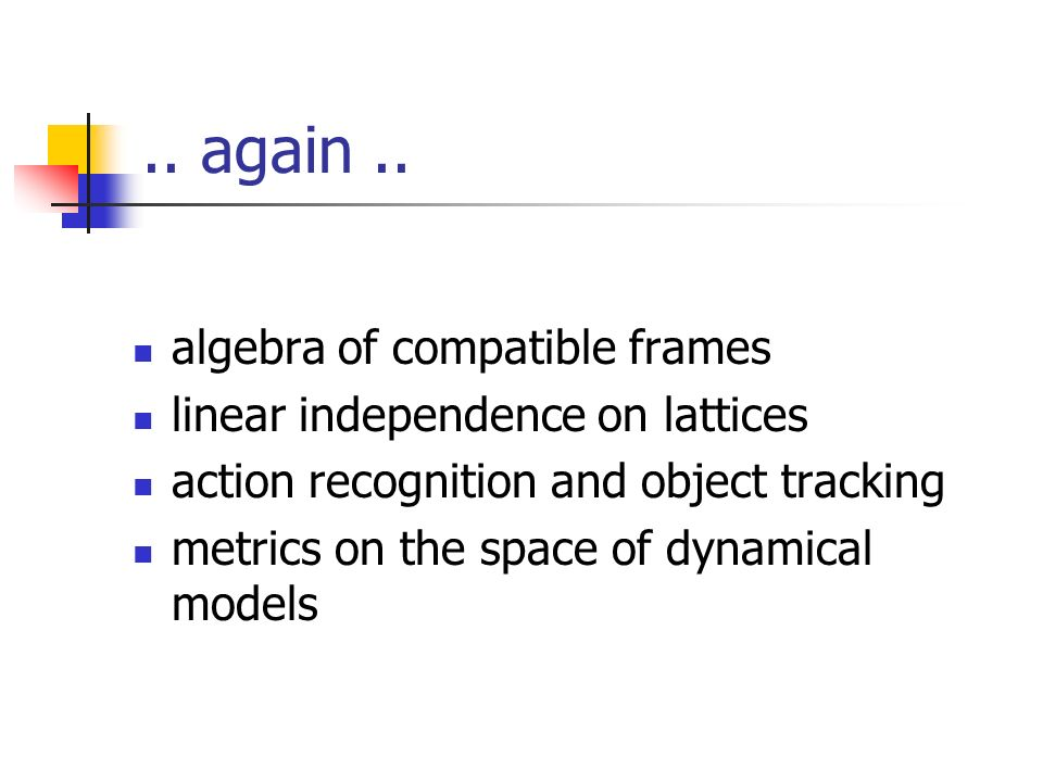 .. again.. algebra of compatible frames linear independence on lattices action recognition and object tracking metrics on the space of dynamical model