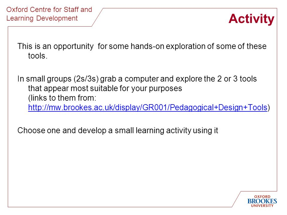 Oxford Centre for Staff and Learning Development Activity This is an opportunity for some hands-on exploration of some of these tools.
