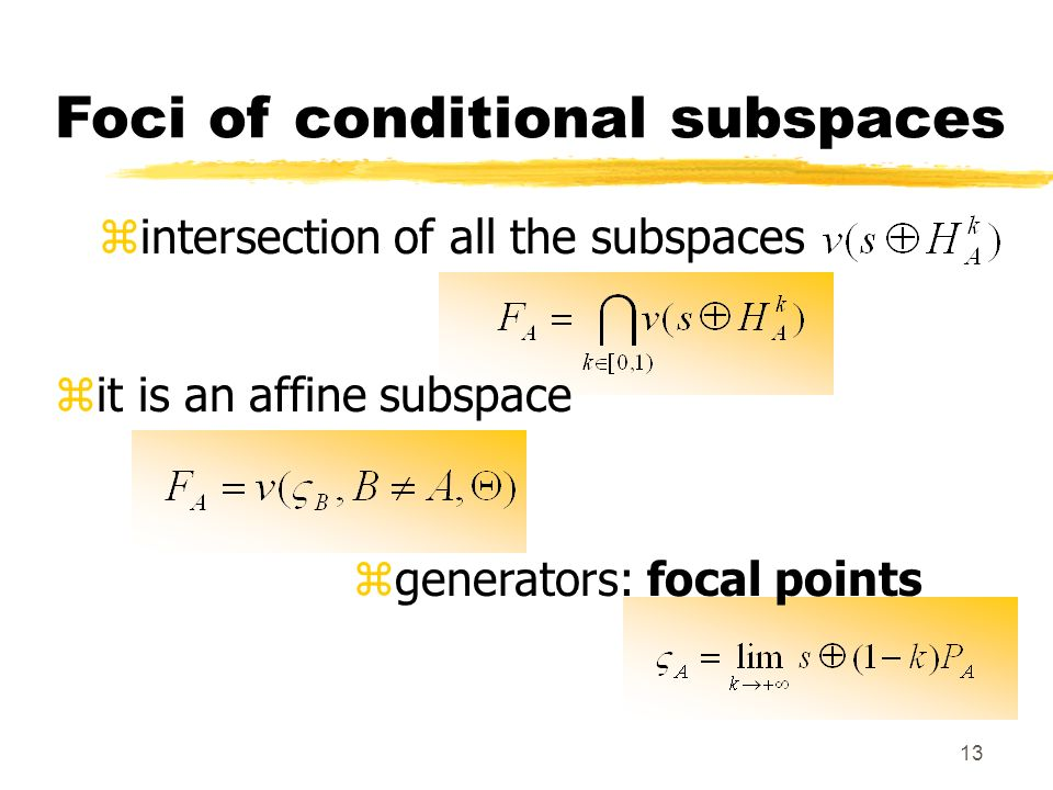 13 zintersection of all the subspaces Foci of conditional subspaces zit is an affine subspace zgenerators: focal points