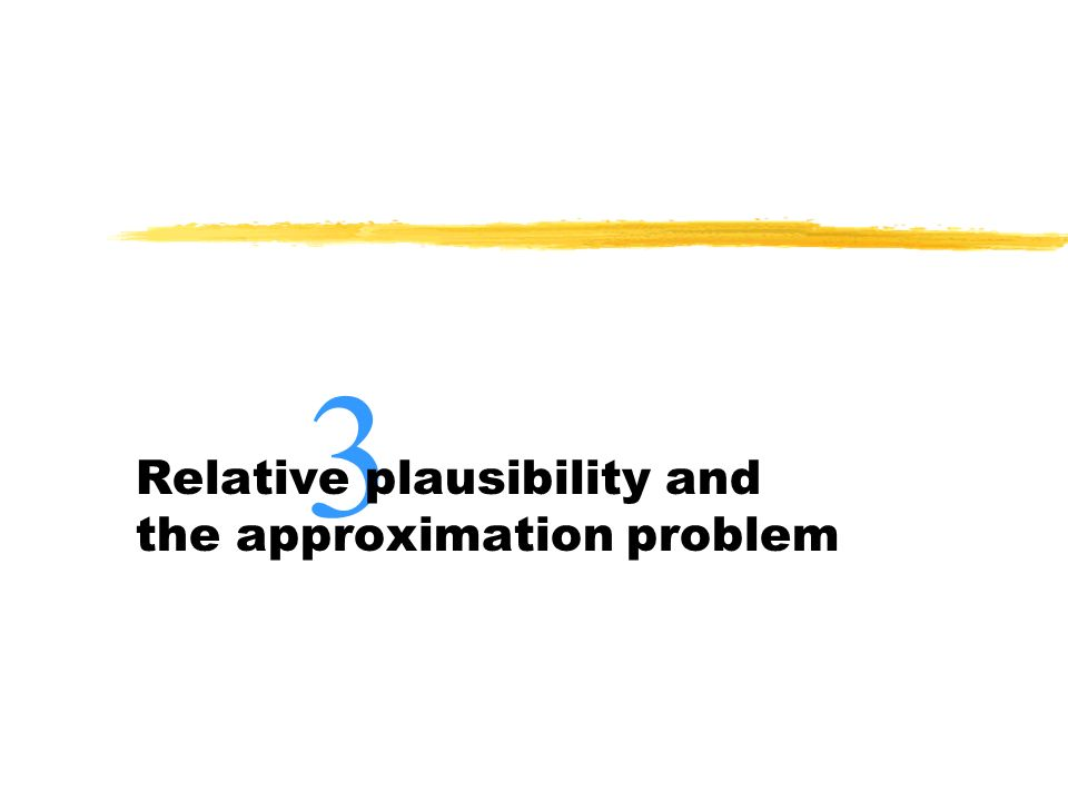 3 Relative plausibility and the approximation problem