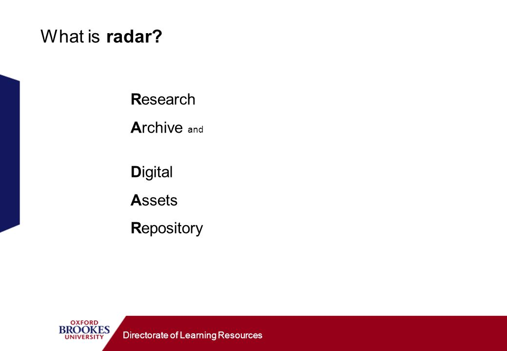 Directorate of Learning Resources What is radar? Research Archive and Digital Assets Repository