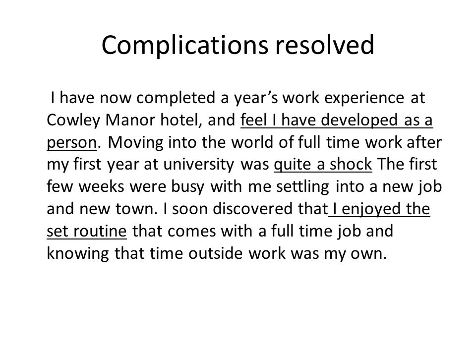Complications resolved I have now completed a years work experience at Cowley Manor hotel, and feel I have developed as a person. Moving into the worl