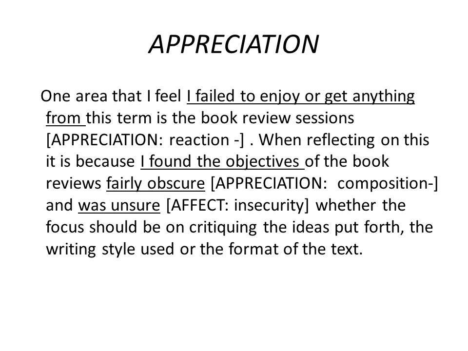 APPRECIATION One area that I feel I failed to enjoy or get anything from this term is the book review sessions [APPRECIATION: reaction -]. When reflec