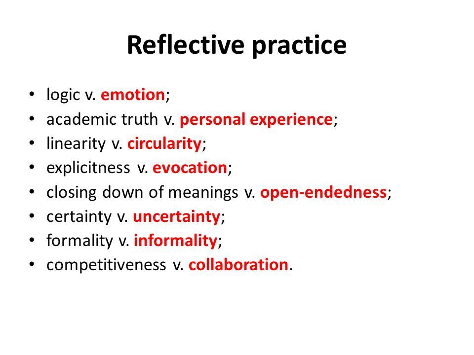 Reflective practice logic v. emotion; academic truth v.