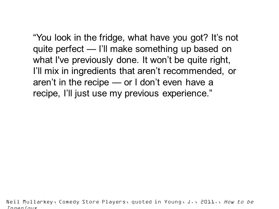 You look in the fridge, what have you got.